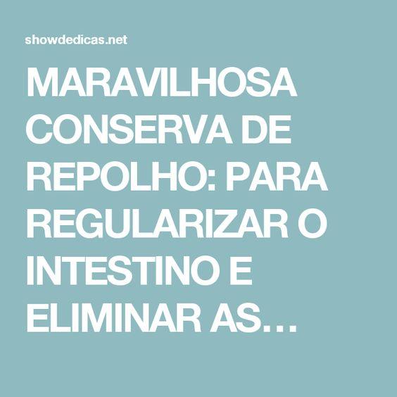 MARAVILHOSA CONSERVA DE REPOLHO: PARA REGULARIZAR O INTESTINO E ELIMINAR AS…