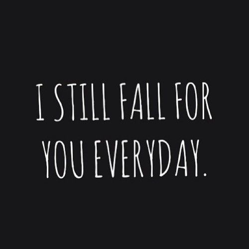 Anniversary quote I still fall for you everyday: