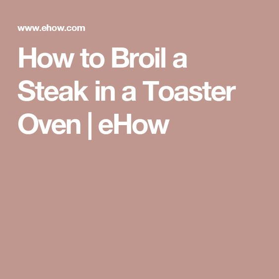 How to Broil a Steak in a Toaster Oven | eHow