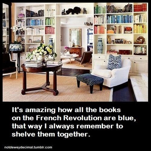 It's amazing how all the books on the French Revolution are blue, that way I always remember to shelve them together.  |  notdeweydecimal.tumblr.com