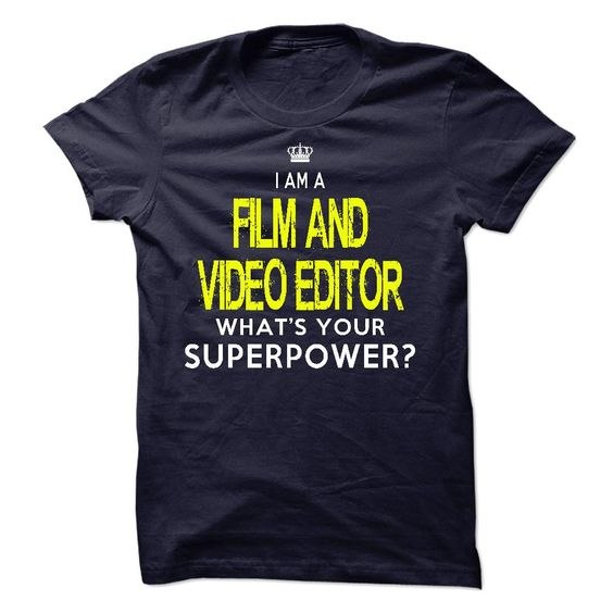 Im A/An FILM AND VIDEO EDITOR - If you a/an FILM AND VIDEO EDITOR, this shirt is a MUST HAVE (Editor Tshirts)