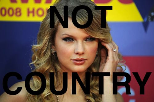 Me: Oh, you like country too? Whose your favorite? :) Them: Taylor Swift<3 Me: -___-  ...