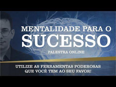 Mentalidade Para O Sucesso Palestra Para Expansao Mental