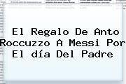http://tecnoautos.com/wp-content/uploads/imagenes/tendencias/thumbs/el-regalo-de-anto-roccuzzo-a-messi-por-el-dia-del-padre.jpg Dia Del Padre. El regalo de Anto Roccuzzo a Messi por el día del padre, Enlaces, Imágenes, Videos y Tweets - http://tecnoautos.com/actualidad/dia-del-padre-el-regalo-de-anto-roccuzzo-a-messi-por-el-dia-del-padre/