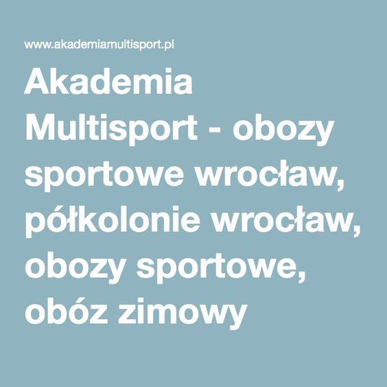 Akademia Multisport - obozy sportowe wrocław, półkolonie wrocław, obozy sportowe, obóz zimowy wrocław, kolonie letnie wrocław