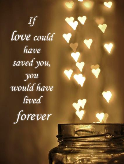 If love could have saved you, you would have lived forever. If only.