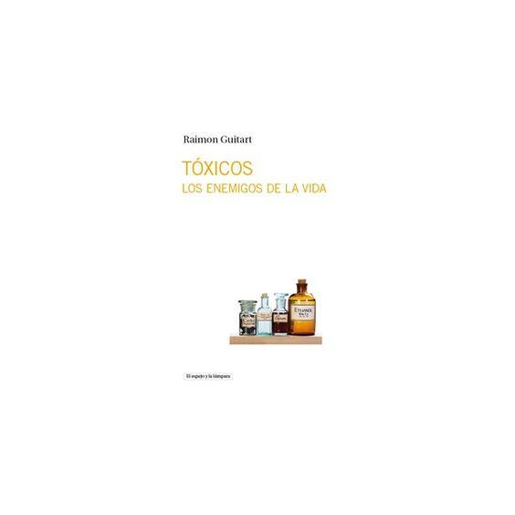 Tóxicos: los enemigos de la vida/ Raimon Guitart