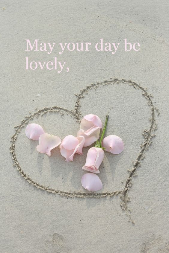 May your day be lovely....God bless you: