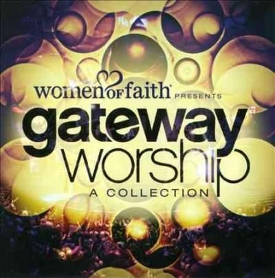 Gateway Worship - Women Of Faith Presents: Gateway Worship- A Collection