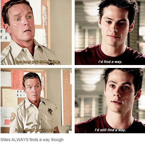 """""""I can keep you from going."""" """"I'd find a way."""" """"I can throw you in a cell."""" """"I'd still find a way."""" S4 Ep12 """"Smoke and Mirrors"""" - Stiles and his dad"""