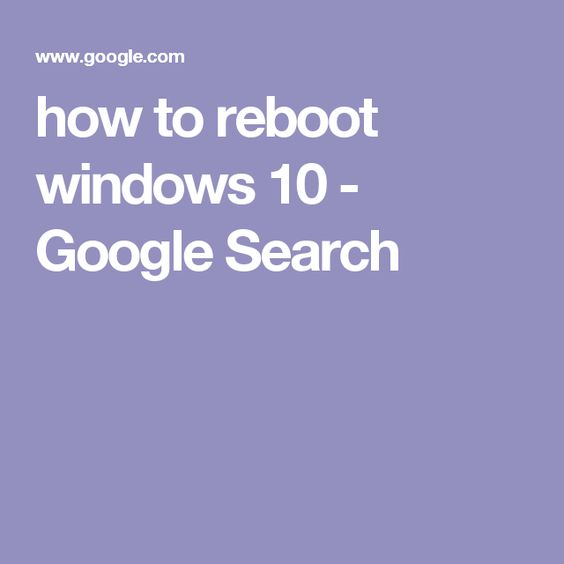 how to reboot windows 10 - Google Search