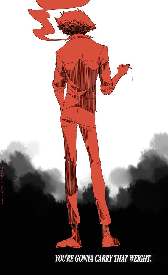 Spike Spiegel#Cowboy Bebop#You're Gonna Carry That Weight