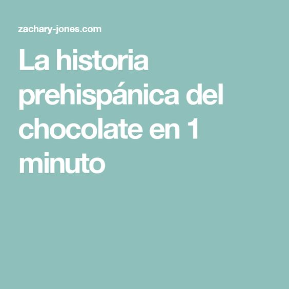 La historia prehispánica del chocolate en 1 minuto