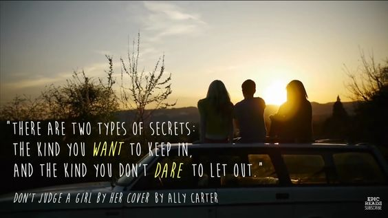 """There are two types of secrets: the kind you want to keep in, and the kind you don't dare to let out."" - Ally Carter"