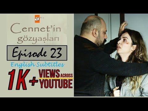 Cennet In Gözyaşları Tears Of Cennet Episode 23 Youtube Tears In Heaven Episode Tears