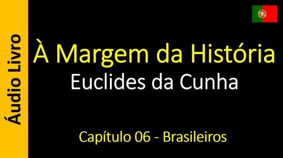 Euclides da Cunha - À Margem da História - Capítulo 06 - Brasileiros