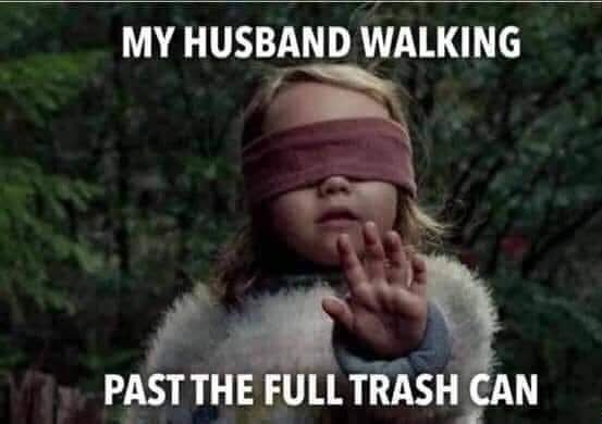 Seriously You Took The Trash Out But Ummm There S Still Trash