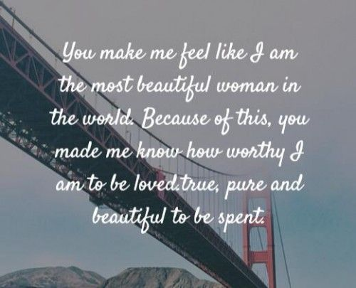 You Make Me Feel Like I Am The Most Beautiful Woman In The World Because Of This You Made Me Love Quotes For Him Love Quotes For Him Romantic Quotes