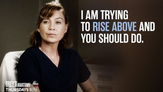 """""""I'm trying to rising above and you should do."""" Meredith Grey to Amelia Shepherd, Grey's Anatomy quotes"""