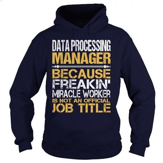 Awesome Tee For  Data Processing Manager - #college sweatshirts #custom t shirt design. PURCHASE NOW => https://www.sunfrog.com/LifeStyle/Awesome-Tee-For-Data-Processing-Manager-96434348-Navy-Blue-Hoodie.html?id=60505