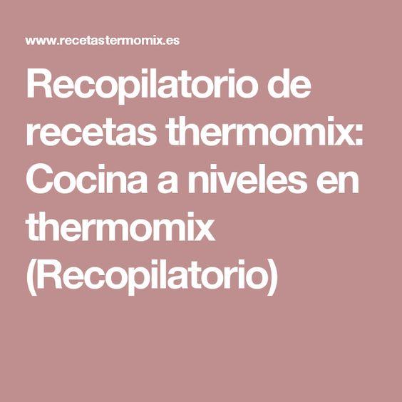 Recopilatorio de recetas thermomix: Cocina a niveles en thermomix (Recopilatorio)