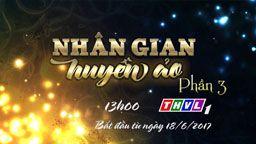 Phim Nhân Gian Huyền Ảo Phần 3 | THVL1