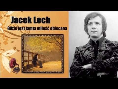 Jacek Lech Gdzie Jest Tamta Milosc Obiecana Youtube Lech Polish Music Youtube