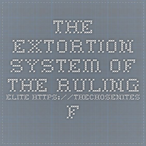 Extortion >> The Extortion SYSTEM of the Ruling Elite https://thechosenites.files.wordpress.com/2015/04/the ...