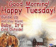 Good Morning Tuesday Its Cold Outside
