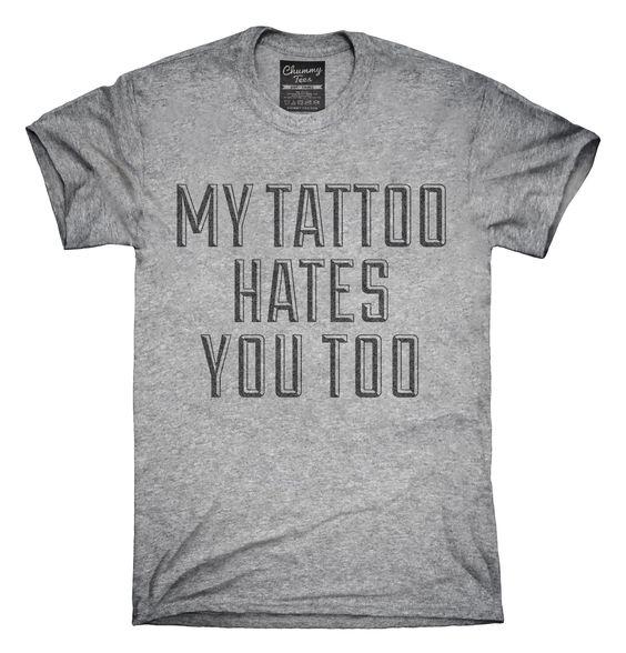 My Tattoo Hates You Too T-Shirts, Hoodies, Tank Tops