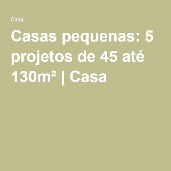 Casas pequenas: 5 projetos de 45 até 130m² | Casa