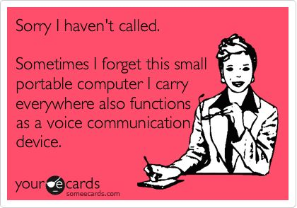 """""""Sometimes I forget this small portable computer I carry everywhere also functions as a voice communication device."""" I'm not the only one, right?!"""
