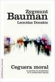 Ceguera moral: la pérdida de sensibilidad en la modernidad líquida / Zygmunt Bauman. - Barcelona. Paidós, 2015, 271 p.: