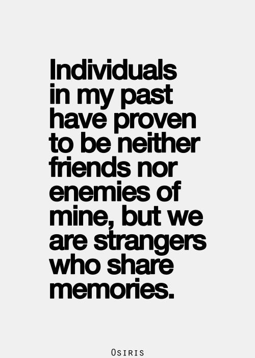 Friend Of My Enemy Quote : You re not my enemies we are just strangers with memories
