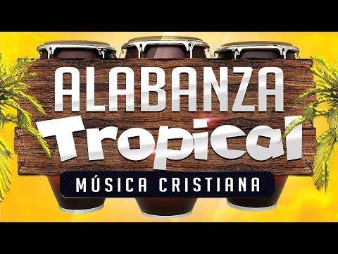 Musica Cristiana Tropical Alegre Alabanza Youtube Musica Cristiana Alabanza Musica