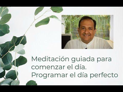 Meditación Guiada Para Comenzar El Día Programar El Día Perfecto Youtube Meditacion Meditaciones Guiadas Programar