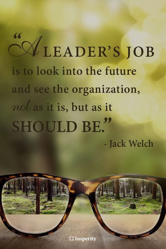 """""""A leader's job is to look into the future and see the organization, not as it is, but as it should be."""" - Jack Welch #leadership #business #quote http://www.insperity.com/blog/?insperity_topic=leadership-and-management&keywords=&paged=1?utm_source=pinterest&utm_medium=post&utm_campaign=outreach&PID=SocialMedia:"""