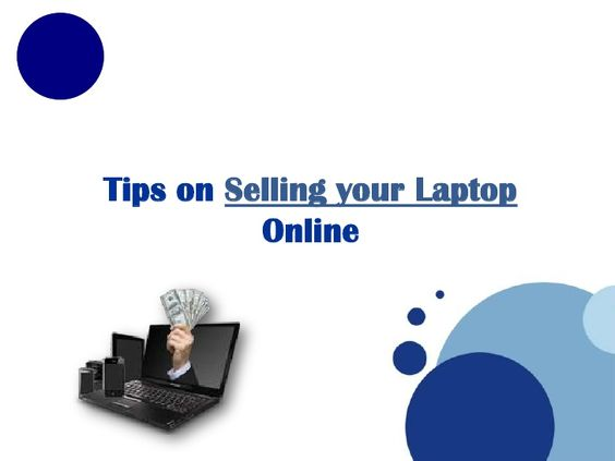 tips-on-selling-your-laptop-online by Tiffany Smith via Slideshare