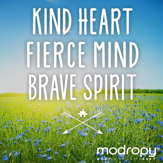 #KindFierceBrave  Being strong is having all of these traits compiled into one. Face the world gently but firmly.  #Modropy supports @autismsociety