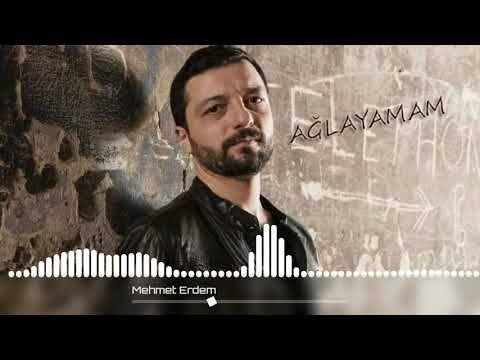 Mehmet Erdem Aglayamam Youtube Sarkilar Muzik