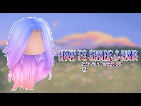 How To Shade A Hair In Ibispaint X Gacha Club Youtube In 2020 How To Shade Club Hairstyles Digital Painting Tutorials