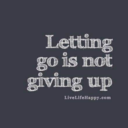 Letting go is not giving up.:
