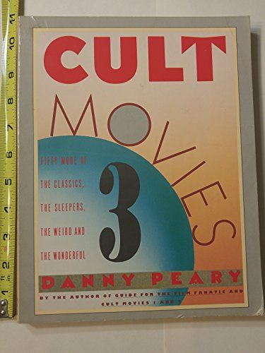 Cult Movies 3:  50 More of the Classics, the Sleepers, th...