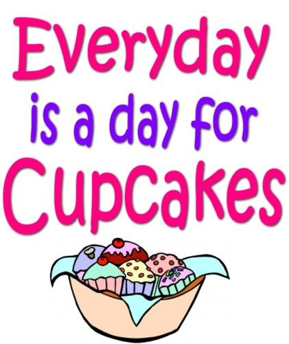 Everyday Is A Day For Cupcakes
