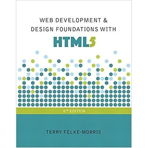 Web Development And Design Foundations With Html5 8th Edition Isbn 13 978 0134322759 Web Development Web Development Design Development