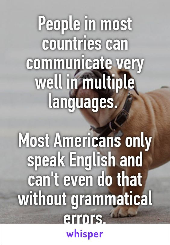 People in most countries can communicate very well in multiple languages.   Most Americans only speak English and can't even do that without grammatical errors.