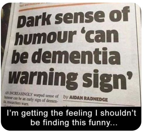 Dark Sense Of Humour Can Be Dementia Warning Sign I M Getting