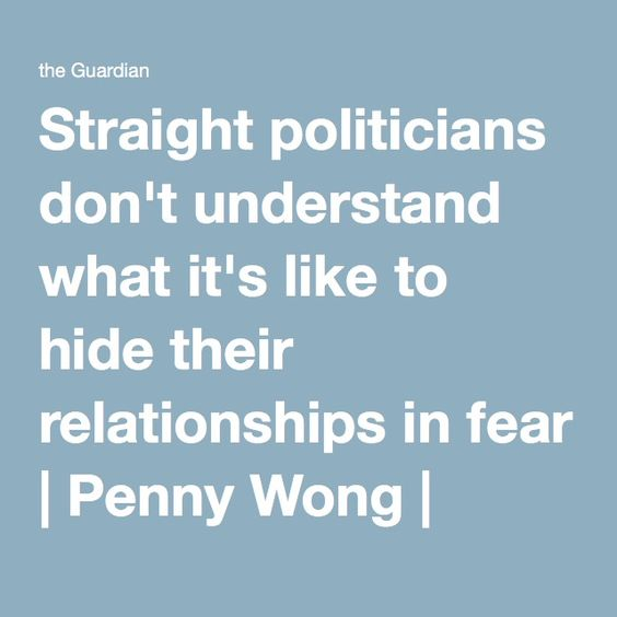 Straight politicians don't understand what it's like to hide their relationships in fear | Penny Wong | Opinion | The Guardian