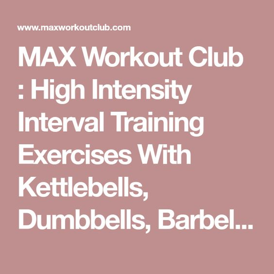 MAX Workout Club : High Intensity Interval Training Exercises With Kettlebells, Dumbbells, Barbells, Plus Olympic Weightlifting and Powerlifting Techniques. Workouts, Workout Videos, Exercise Videos, Fitness Articles, Strength Training & Conditioning,