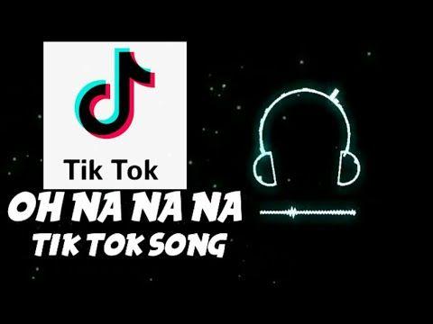 Oh Na Na Na Tik Tok Full Song Oh Nanana Dance Challenge Tik Tok Song Tiktok Song Youtube Music Download Songs Tik Tok